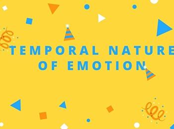 Tem[poral Nature of Emotion